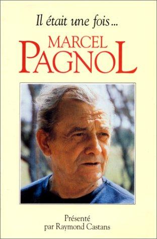 Il Etait Une Fois Marcel Pagnol par Raymond Castans