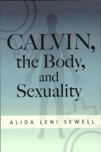 Calvin, the Body & Sexuality: An Inquiry into his Anthropology by Alida Sewell (2012-03-13)