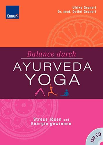 Balance durch Ayurveda-Yoga: Stress lösen und Energie gewinnen