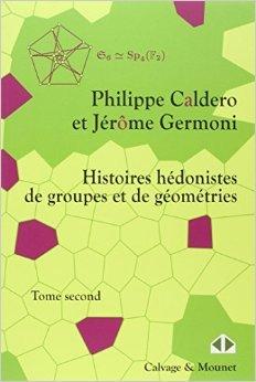 Histoires hédonistes de groupes et de géométries, Tome 2 de Philippe Caldero,Jérôme Germoni ( 12 mars 2015 )