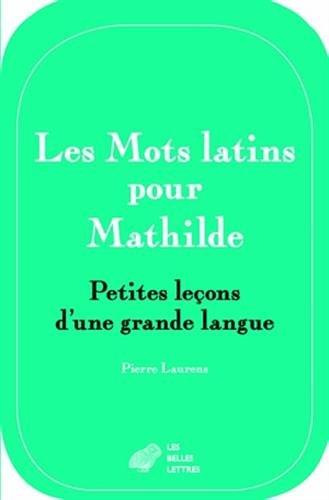 Les Mots latins pour Mathilde: Petites leçons d'une grande langue