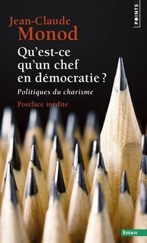 Qu'est-ce qu'un chef en dmocratie ? - Politiques du charisme