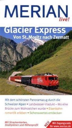 Glacier Express. Von St. Moritz nach Zermatt: Mit dem schönsten Panoramazug durch die Schweizer Alpen. Landwasser-Viadukt - Wo eine Brücke zum erleben. Sehenswertes entdecken