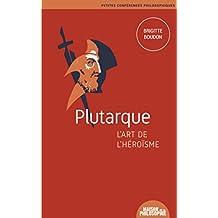 Plutarque, l'art de l'héroïsme (7)