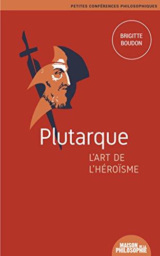 Plutarque, l'art de l'hrosme (Petites confrences philosophiques t. 7)