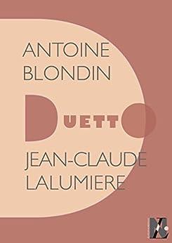 Antoine Blondin - Duetto par [Lalumière, Jean-Claude]