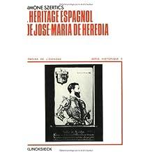 L'Heritage Espagnol de Jose-Maria de Heredia (Temoins de L'Espagne)