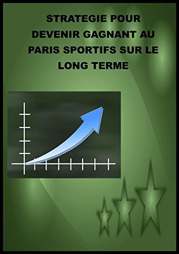 Stratégie pour devenir gagnant aux paris sportifs sur le long terme (Pari, super sytème t. 1)