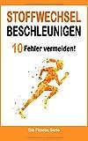 Stoffwechsel beschleunigen: 10 Fehler, die du unbedingt vermeiden musst (Abnehmen Bücher, Band 1)