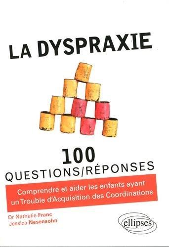 La Dyspraxie en 100 Questions/Réponses
