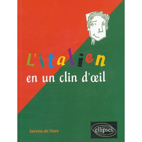L'italien en un clin d'oeil : Toutes les expressions idiomatiques de la tête aux pieds du coq à l'âne