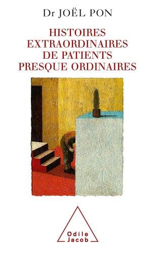 Télécharger en ligne Histoires extraordinaires de patients presque ordinaires pdf ebook