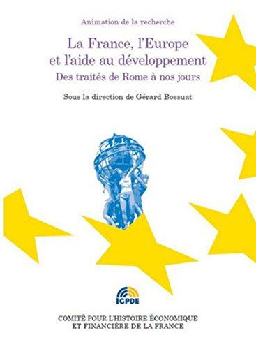 La France, l'Europe et l'aide au développement. Des traités de Rome à nos jours par Gerard Bossuat