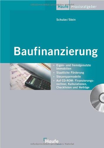 Baufinanzierung: Eigen- und fremdgenutzte Immobilien, staatliche Förderung, Steuersparmodelle, Arbeitshilfen auf CD-ROM