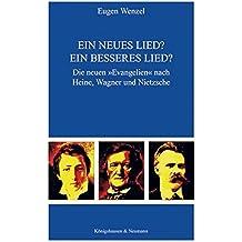 Ein neues Lied? Ein besseres Lied?: Die neuen 'Evangelien' nach Heine, Wagner und Nietzsche (Epistemata Literaturwissenschaft)