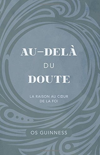 Au-delà du doute (God in the Dark: The Assurance of Faith Beyond A Shadow of...): La raison au coeur de la foi