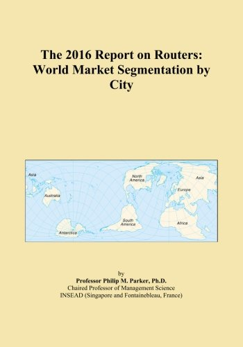 The 2016 Report on Routers: World Market Segmentation by City