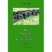 Die Torfstiche im Bayerischen Wald: Die Geologie Bayerns, Band 10
