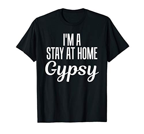 I 'm a Stay at Home Gypsy Kreative Lustig T-Shirt