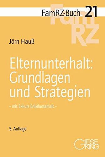 Elternunterhalt : Gundlagen und Strategien: - mit Exkurs Enkelunterhalt - (FamRZ-Buch)