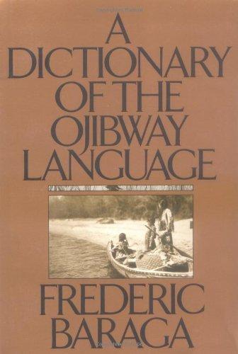Dictionary of the Ojibway Language by Frederic Baraga (November 15,1992)