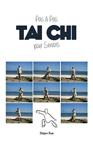 Le Tai Chi Pour Seniors, Pas a Pas par Dejun Xue