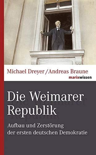 Die Weimarer Republik: Aufbau und Zerstörung der ersten deutschen Demokratie (marixwissen)