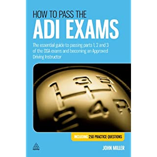 How to Pass the ADI Exams: The Essential Guide to Passing Parts 1, 2 and 3 of the DSA Exams and Becoming an Approved Driving Instructor (English Edition)