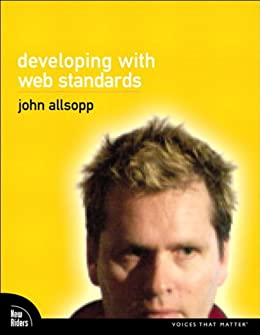 Developing with Web Standards (Voices That Matter) by [Allsopp, John]