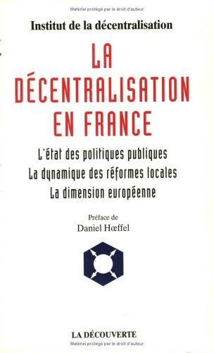 La décentralisation en France. L'état des politiques publiques, la réforme européenne.