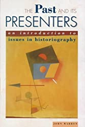 The Past & Its Presenters: An Introduction to Issues in Historiography