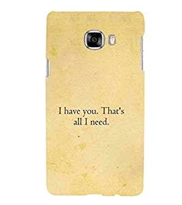 For Samsung Galaxy C7 i have you that's all i need ( nice quotes, yellow background, quotes, i have you that's all i need, good quotes ) Printed Designer Back Case Cover By Living Fill