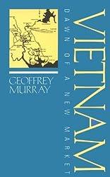 Vietnam: Dawn of a New Market by Geoffrey Murray (1997-09-15)