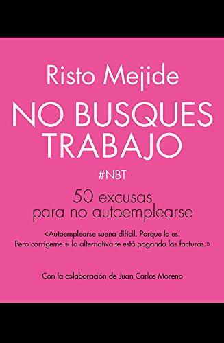 No busques trabajo: 50 excusas para no autoemplearse (Recursos Humanos) por Risto Mejide