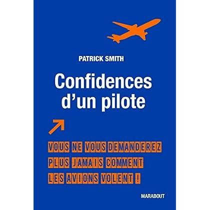 Confidences d'un pilote: Vous ne vous demanderez plus jamais comment les avions volent !