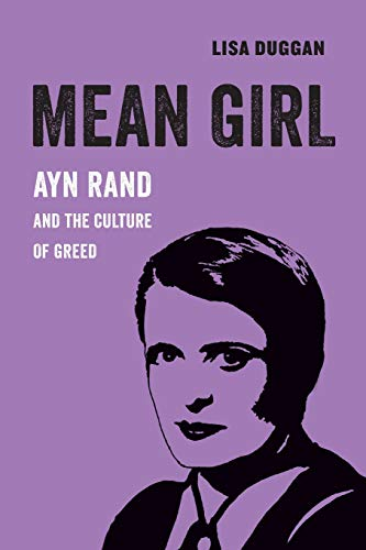 Mean Girl: Ayn Rand and the Culture of Greed (American Studies Now: Critical Histories of the Present, Band 8) (American Girl-roman)