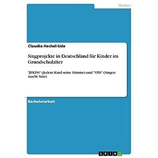 Singprojekte in Deutschland für Kinder im Grundschulalter: JEKISS (Jedem Kind seine Stimme) und SMS (Singen macht Sinn)