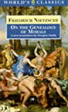 On the Genealogy of Morals: A Polemic : By Way of Clarification and Supplement to My Last Book, Beyond Good and Evil (World's Classics)