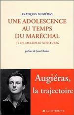 Une adolescence au temps du Maréchal, et de multiples aventures de François Augiéras