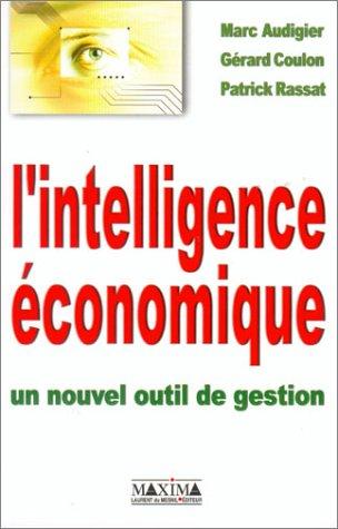 L'intelligence économique : Un nouvel outil de gestion par Marc Audigier, Gérard Coulon, Patrick Rassat