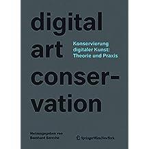 Konservierung digitaler Kunst: Theorie und Praxis: Das Projekt digital art conservation