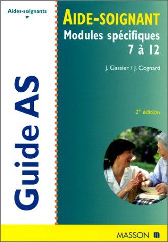 GUIDE AS DE L'AIDE-SOIGNANT. : Modules spécifiques 7 à 12, 2ème édition 1999