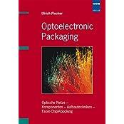 Opthoelectronic Packaging: Optische Netze. Komponenten, Aufbautechniken. Faser-Chip-Kopplung