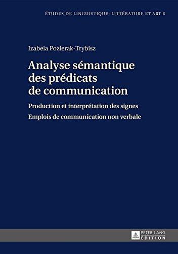 Analyse Semantique Des Predicats De Communication: Production Et Interpretation Des Signes Emplois De Communication Non Verbale par Izabela Pozierak-Trybisz