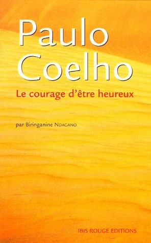 Paulo Coelho : Le courage d'être heureux