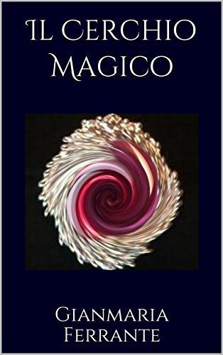 Il Cerchio Magico por Gianmaria Ferrante