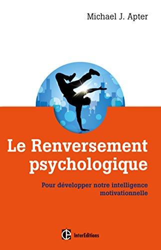 Le Renversement psychologique - Pour développer notre intelligence motivationnelle