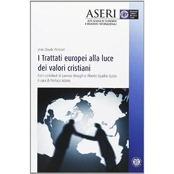 I Trattati Europei Alla Luce Dei Valori Cristiani Con I Contributi Di Lorenzo Ornaghi E Alberto Quadrio Curzio