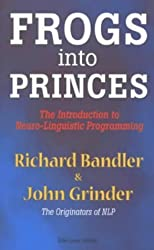 Frogs Into Princes: The Introduction to Neuro-Linguistic Programming by Richard Bandler (1990-06-01)