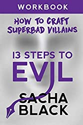 13 Steps To Evil: How To Craft A Superbad Villain Workbook (Better Writers Series)